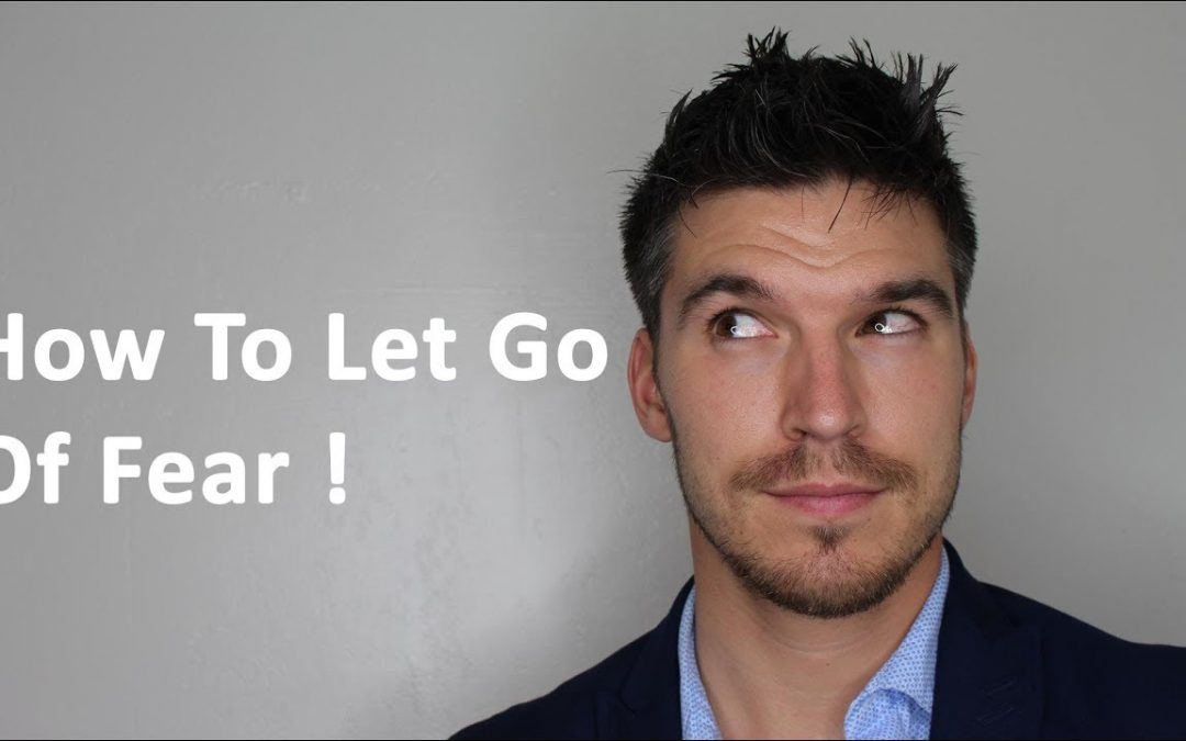 How To Let Go Of Fear !
