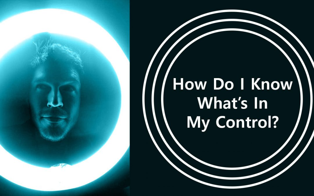 How Do I Know What's In My Control?