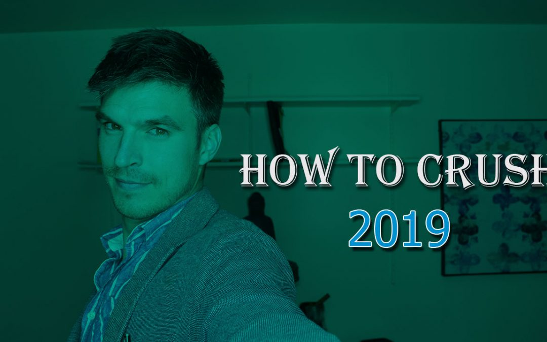 How To Crush 2019 ?